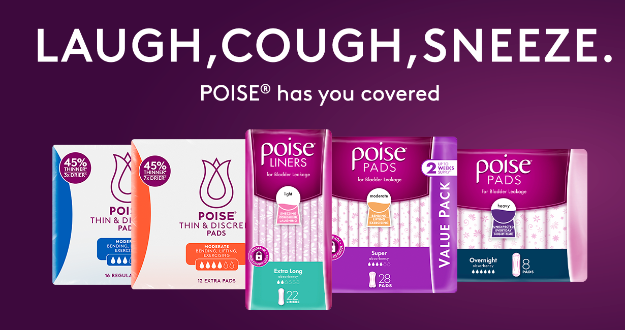 Laugh, cough, sneeze. Poise has you covered.